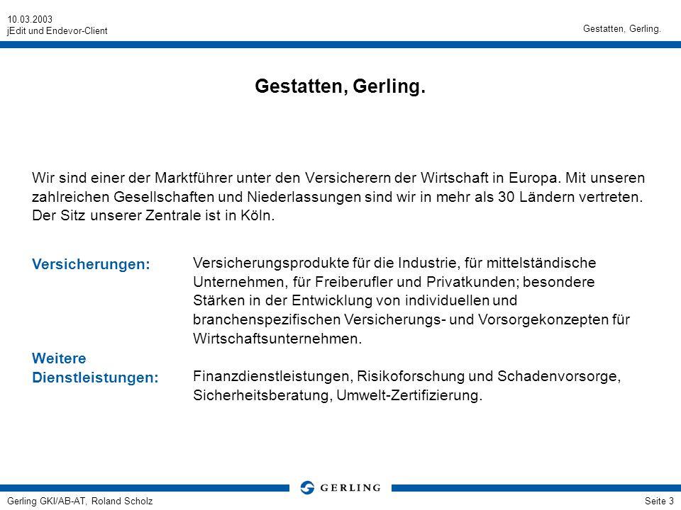 10.03.2003 jEdit und Endevor-Client Gerling GKI/AB-AT, Roland ScholzSeite 3 Gestatten, Gerling. Wir sind einer der Marktführer unter den Versicherern