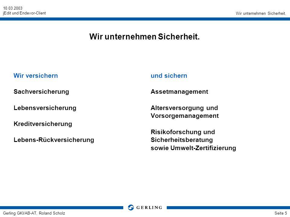 10.03.2003 jEdit und Endevor-Client Gerling GKI/AB-AT, Roland ScholzSeite 5 Wir unternehmen Sicherheit. Wir versichern Sachversicherung Lebensversiche