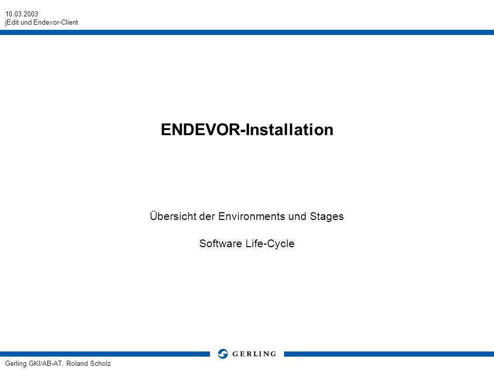10.03.2003 jEdit und Endevor-Client Gerling GKI/AB-AT, Roland Scholz ENDEVOR-Installation Übersicht der Environments und Stages Software Life-Cycle