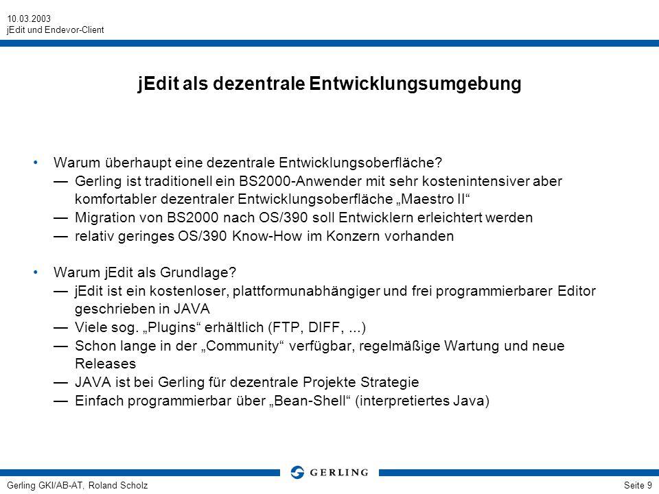 10.03.2003 jEdit und Endevor-Client Gerling GKI/AB-AT, Roland ScholzSeite 9 jEdit als dezentrale Entwicklungsumgebung Warum überhaupt eine dezentrale