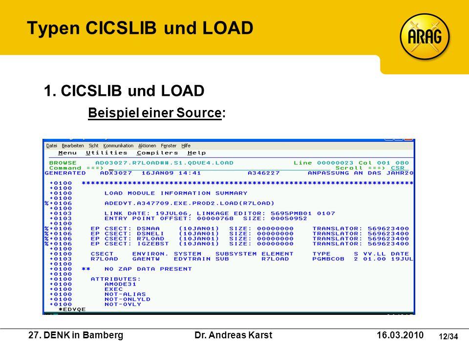 27. DENK in Bamberg Dr. Andreas Karst 16.03.2010 12/34 Beispiel einer Source: 1. CICSLIB und LOAD Typen CICSLIB und LOAD