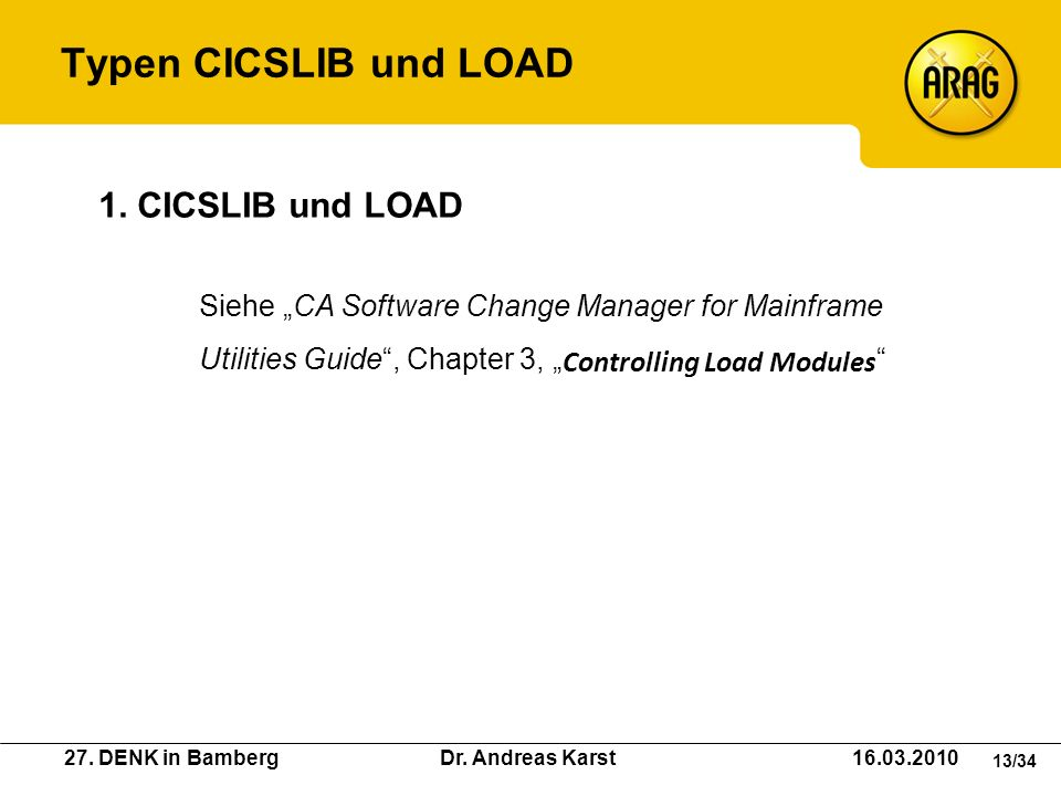 27. DENK in Bamberg Dr. Andreas Karst 16.03.2010 13/34 Siehe CA Software Change Manager for Mainframe Utilities Guide, Chapter 3, Controlling Load Mod