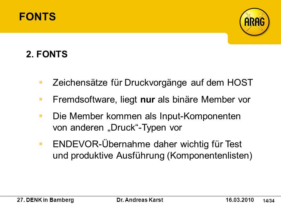 27. DENK in Bamberg Dr. Andreas Karst 16.03.2010 14/34 Zeichensätze für Druckvorgänge auf dem HOST Fremdsoftware, liegt nur als binäre Member vor Die