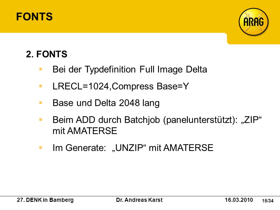 27. DENK in Bamberg Dr. Andreas Karst 16.03.2010 15/34 Bei der Typdefinition Full Image Delta LRECL=1024,Compress Base=Y Base und Delta 2048 lang Beim
