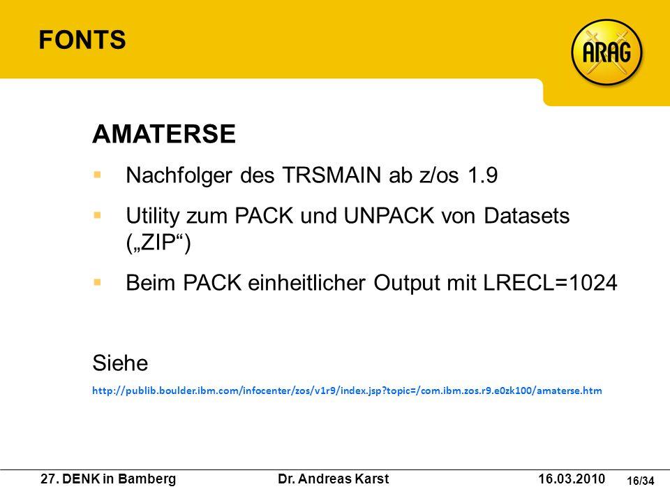 27. DENK in Bamberg Dr. Andreas Karst 16.03.2010 16/34 AMATERSE Nachfolger des TRSMAIN ab z/os 1.9 Utility zum PACK und UNPACK von Datasets (ZIP) Beim