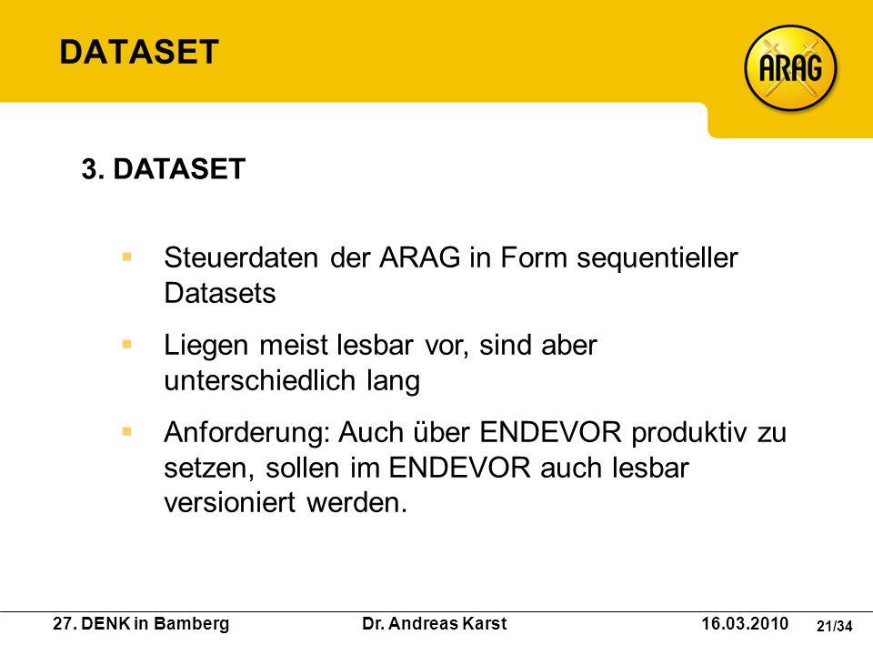 27. DENK in Bamberg Dr. Andreas Karst 16.03.2010 21/34 Steuerdaten der ARAG in Form sequentieller Datasets Liegen meist lesbar vor, sind aber untersch