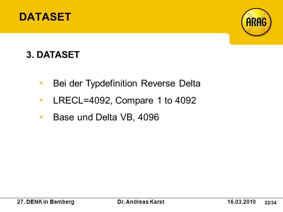 27. DENK in Bamberg Dr. Andreas Karst 16.03.2010 22/34 Bei der Typdefinition Reverse Delta LRECL=4092, Compare 1 to 4092 Base und Delta VB, 4096 3. DA