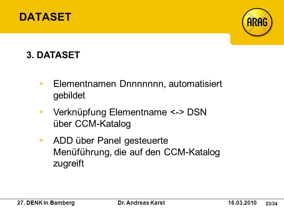 27. DENK in Bamberg Dr. Andreas Karst 16.03.2010 23/34 Elementnamen Dnnnnnnn, automatisiert gebildet Verknüpfung Elementname DSN über CCM-Katalog ADD