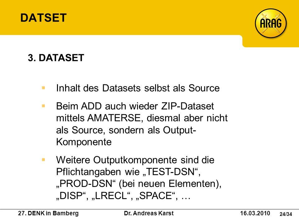 27. DENK in Bamberg Dr. Andreas Karst 16.03.2010 24/34 Inhalt des Datasets selbst als Source Beim ADD auch wieder ZIP-Dataset mittels AMATERSE, diesma