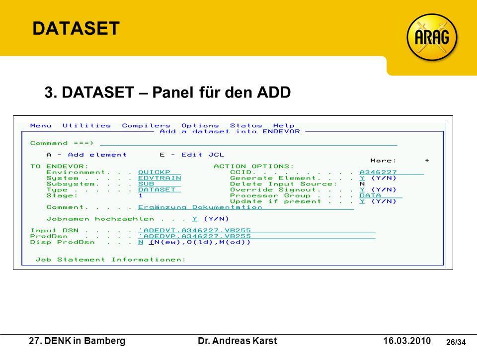 27. DENK in Bamberg Dr. Andreas Karst 16.03.2010 26/34 3. DATASET – Panel für den ADD DATASET