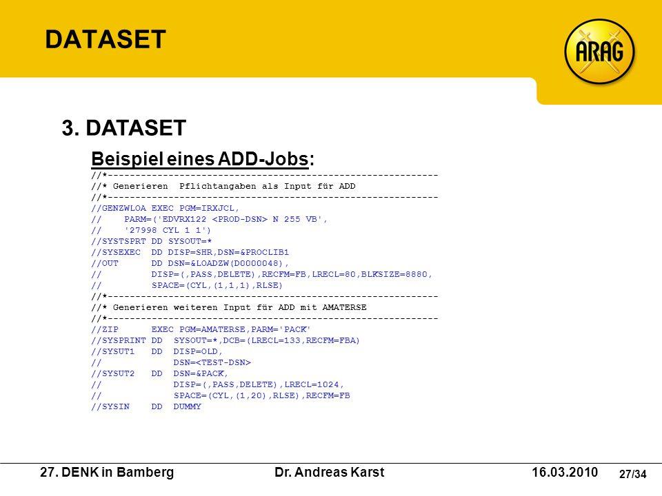 27. DENK in Bamberg Dr. Andreas Karst 16.03.2010 27/34 Beispiel eines ADD-Jobs: //*------------------------------------------------------------ //* Ge
