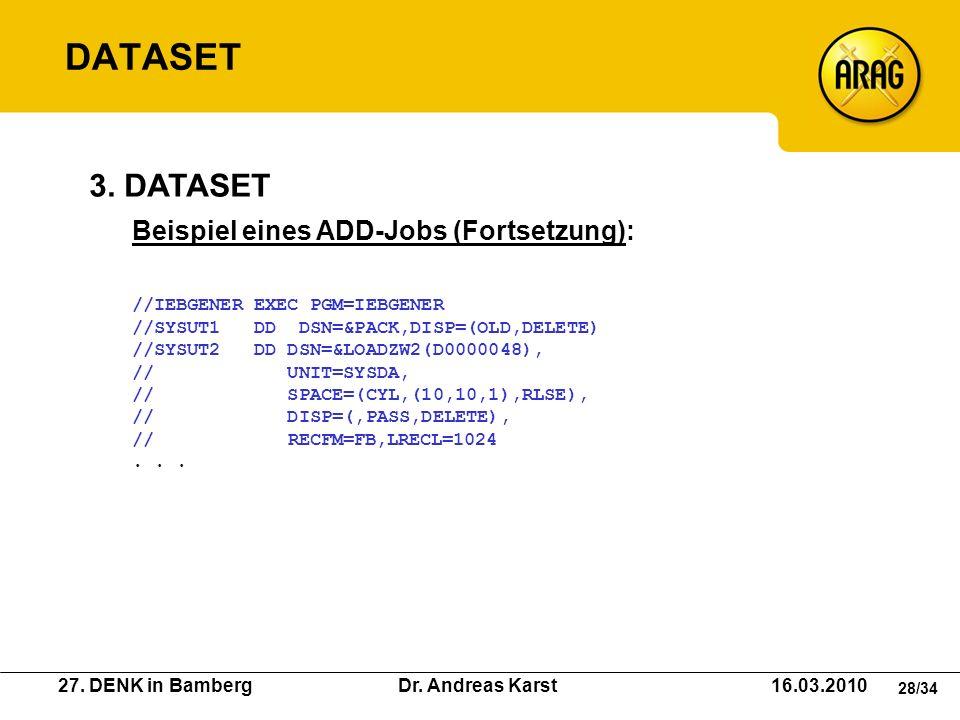 27. DENK in Bamberg Dr. Andreas Karst 16.03.2010 28/34 Beispiel eines ADD-Jobs (Fortsetzung): //IEBGENER EXEC PGM=IEBGENER //SYSUT1 DD DSN=&PACK,DISP=