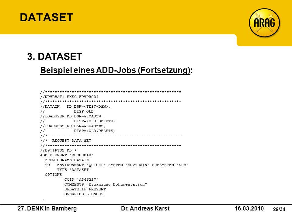 27. DENK in Bamberg Dr. Andreas Karst 16.03.2010 29/34 Beispiel eines ADD-Jobs (Fortsetzung): //******************************************************