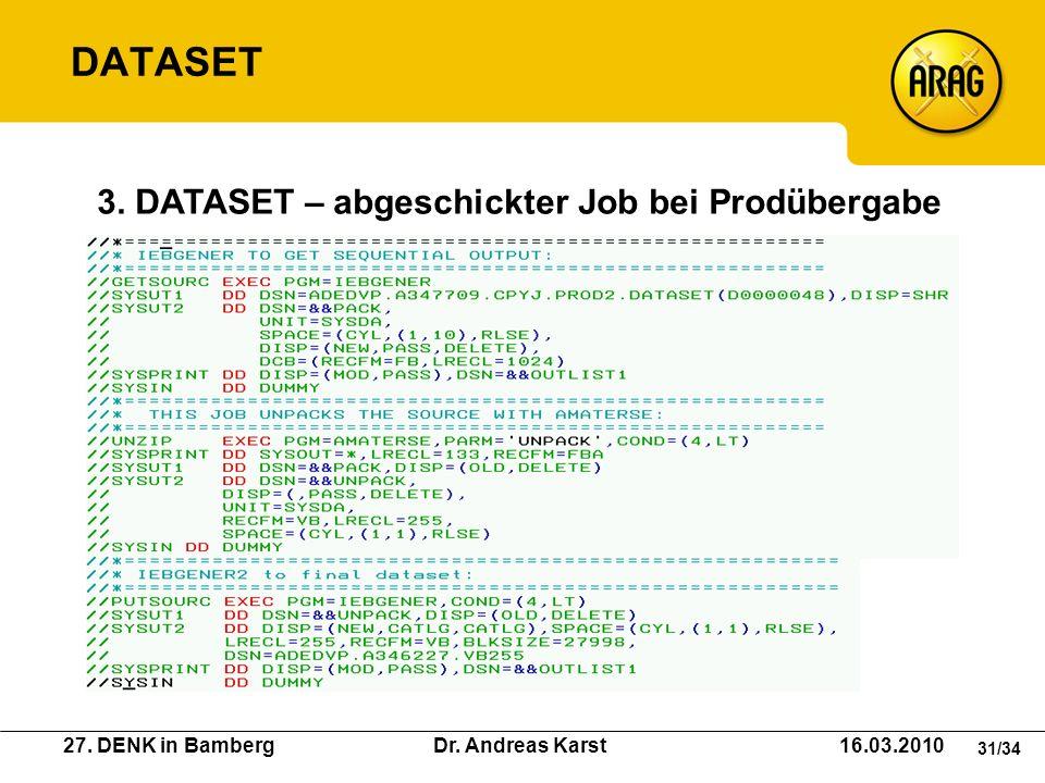 27. DENK in Bamberg Dr. Andreas Karst 16.03.2010 31/34 3. DATASET – abgeschickter Job bei Prodübergabe DATASET