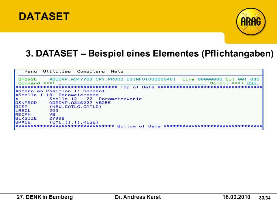 27. DENK in Bamberg Dr. Andreas Karst 16.03.2010 33/34 3. DATASET – Beispiel eines Elementes (Pflichtangaben) DATASET