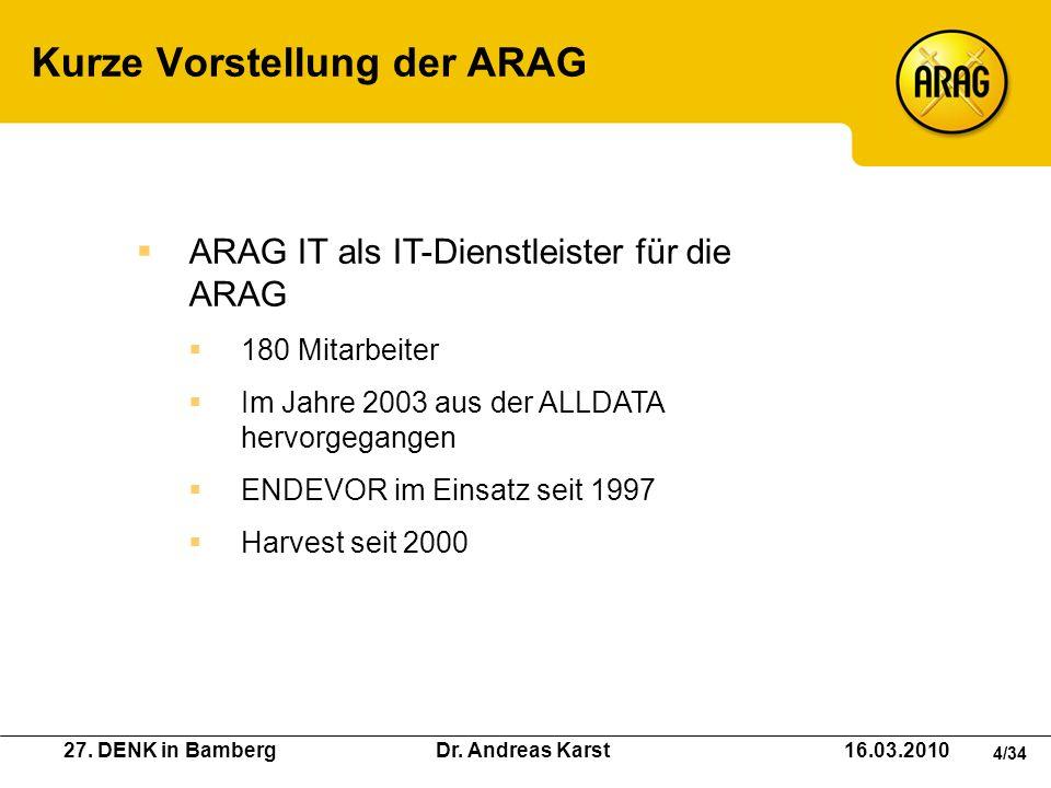 27. DENK in Bamberg Dr. Andreas Karst 16.03.2010 4/34 Kurze Vorstellung der ARAG ARAG IT als IT-Dienstleister für die ARAG 180 Mitarbeiter Im Jahre 20
