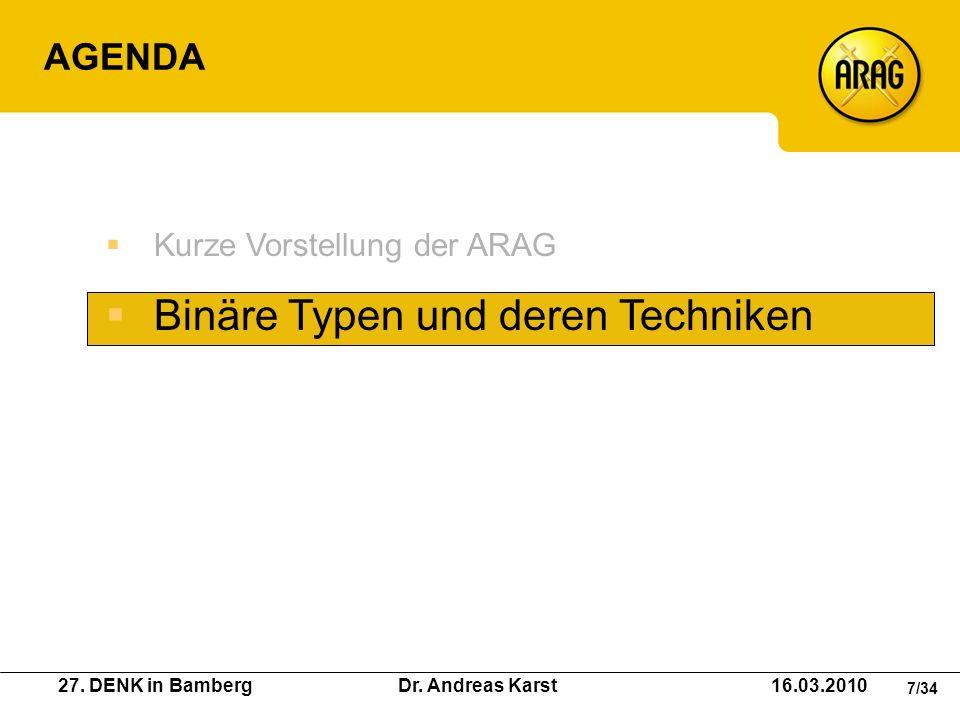 27. DENK in Bamberg Dr. Andreas Karst 16.03.2010 7/34 AGENDA Kurze Vorstellung der ARAG Binäre Typen und deren Techniken