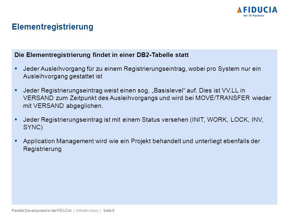 Parallel Development in der FIDUCIA | Wilhelm Alexy | Seite 8 Elementregistrierung Die Elementregistrierung findet in einer DB2-Tabelle statt Jeder Au