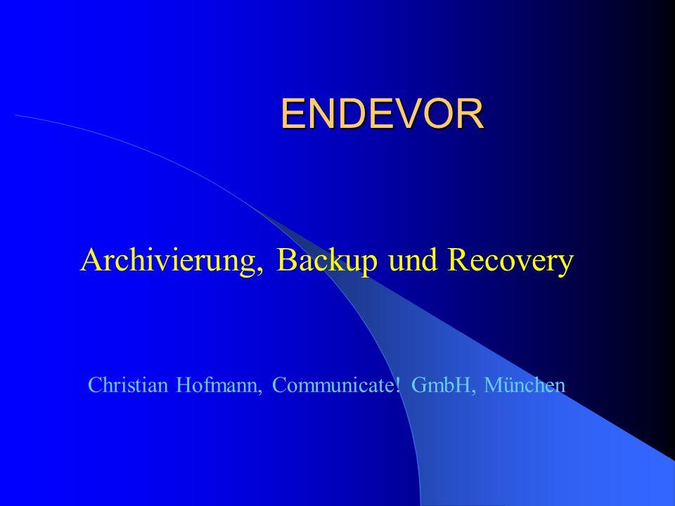 ENDEVOR Archivierung, Backup und Recovery Christian Hofmann, Communicate! GmbH, München