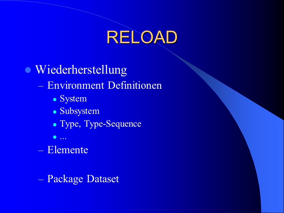 RELOAD Wiederherstellung – Environment Definitionen System Subsystem Type, Type-Sequence...