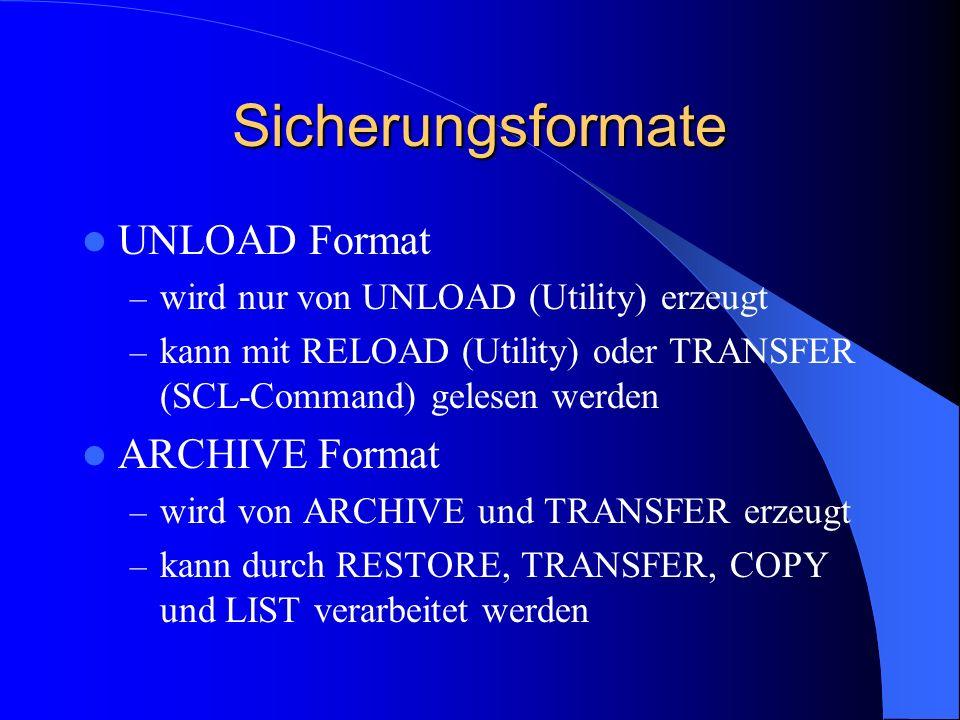 Sicherungsformate UNLOAD Format – wird nur von UNLOAD (Utility) erzeugt – kann mit RELOAD (Utility) oder TRANSFER (SCL-Command) gelesen werden ARCHIVE