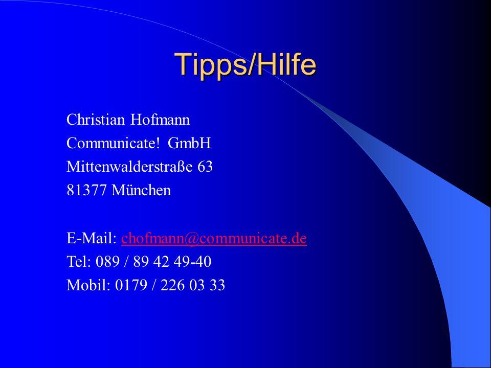 Tipps/Hilfe Christian Hofmann Communicate! GmbH Mittenwalderstraße 63 81377 München E-Mail: chofmann@communicate.dechofmann@communicate.de Tel: 089 /