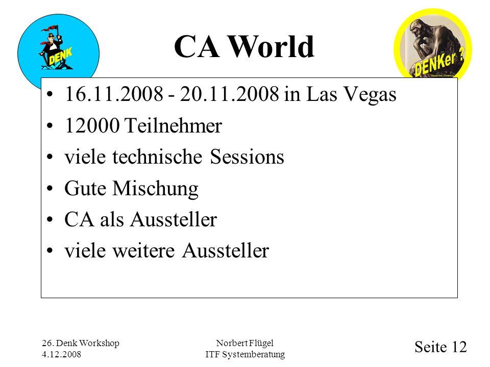 Seite 12 Norbert Flügel ITF Systemberatung 16.11.2008 - 20.11.2008 in Las Vegas 12000 Teilnehmer viele technische Sessions Gute Mischung CA als Aussteller viele weitere Aussteller 26.