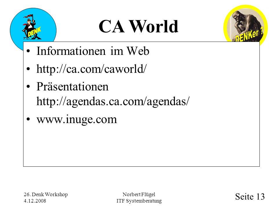 Seite 13 Norbert Flügel ITF Systemberatung Informationen im Web http://ca.com/caworld/ Präsentationen http://agendas.ca.com/agendas/ www.inuge.com 26.