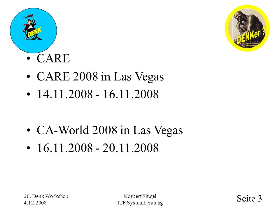 Seite 3 Norbert Flügel ITF Systemberatung CARE CARE 2008 in Las Vegas 14.11.2008 - 16.11.2008 CA-World 2008 in Las Vegas 16.11.2008 - 20.11.2008 26.