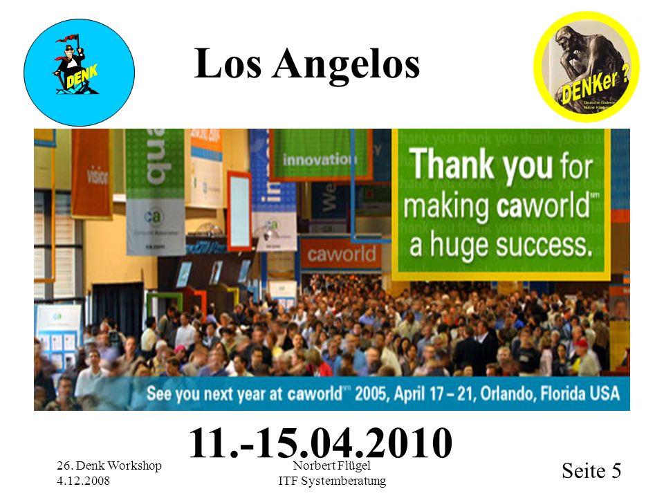 Seite 5 Norbert Flügel ITF Systemberatung 11.-15.04.2010 26. Denk Workshop 4.12.2008 Los Angelos