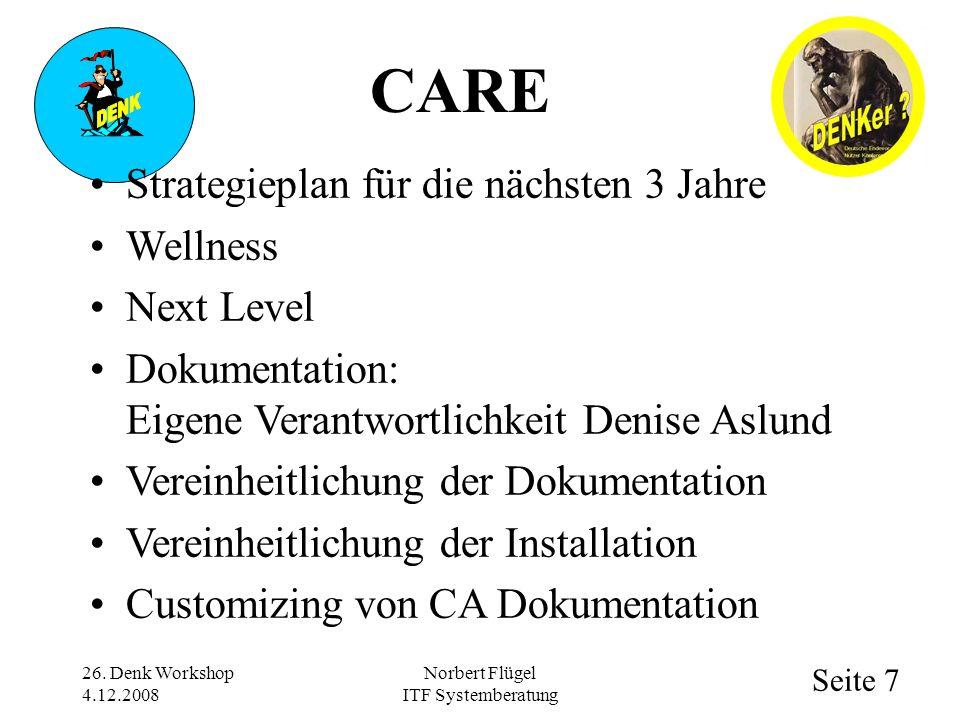 Seite 7 Norbert Flügel ITF Systemberatung Strategieplan für die nächsten 3 Jahre Wellness Next Level Dokumentation: Eigene Verantwortlichkeit Denise Aslund Vereinheitlichung der Dokumentation Vereinheitlichung der Installation Customizing von CA Dokumentation 26.