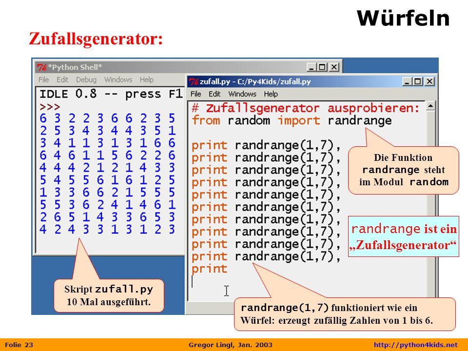 Folie 23 Gregor Lingl, Jan. 2003 http://python4kids.net Würfeln Zufallsgenerator: Skript zufall.py 10 Mal ausgeführt. randrange(1,7) funktioniert wie