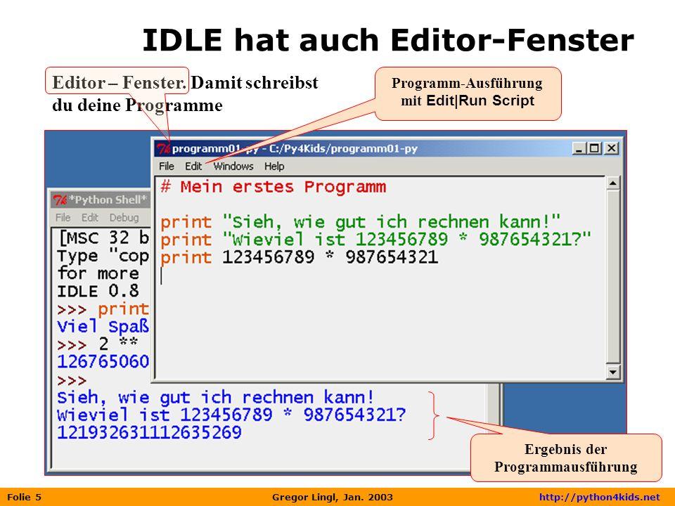 Folie 5 Gregor Lingl, Jan. 2003 http://python4kids.net Editor – Fenster. Damit schreibst du deine Programme IDLE hat auch Editor-Fenster Programm-Ausf