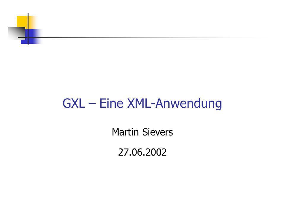 GXL – Eine XML-Anwendung Martin Sievers 27.06.2002
