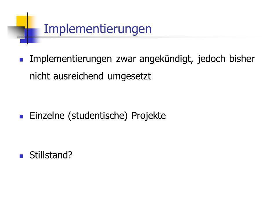 Implementierungen Implementierungen zwar angekündigt, jedoch bisher nicht ausreichend umgesetzt Einzelne (studentische) Projekte Stillstand?