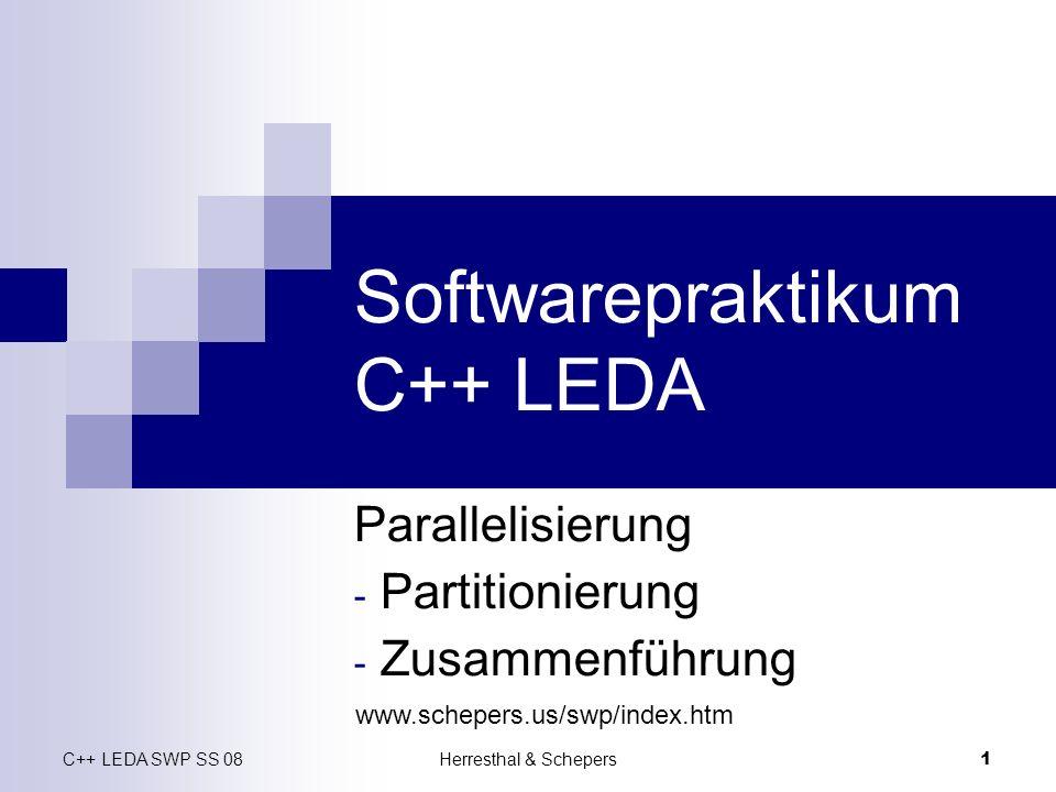 C++ LEDA SWP SS 08Herresthal & Schepers1 Softwarepraktikum C++ LEDA Parallelisierung - Partitionierung - Zusammenführung www.schepers.us/swp/index.htm