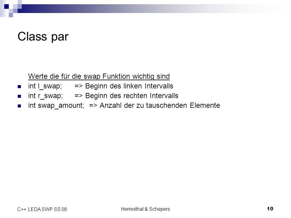 Herresthal & Schepers10 C++ LEDA SWP SS 08 Class par Werte die für die swap Funktion wichtig sind int l_swap;=> Beginn des linken Intervalls int r_swa