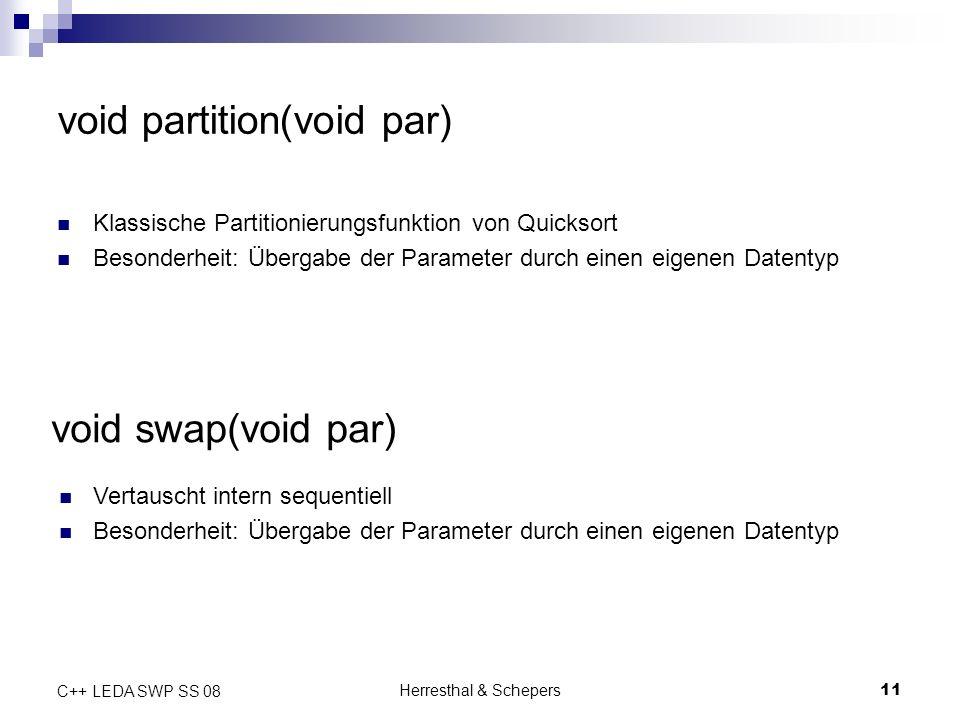 Herresthal & Schepers11 C++ LEDA SWP SS 08 void partition(void par) Klassische Partitionierungsfunktion von Quicksort Besonderheit: Übergabe der Param