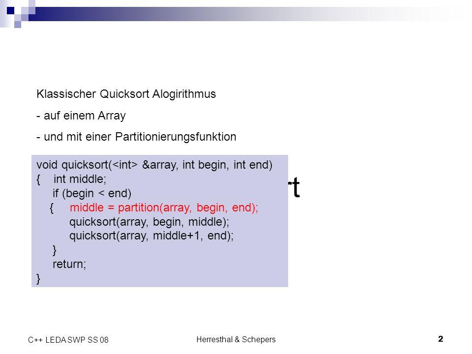 Herresthal & Schepers3 C++ LEDA SWP SS 08 Aufgabe Parallelisierung des Partitionierungsschrittes von Quicksort Paralleles Vertauschen der sortierten Elemente Durchführung von Benchmarks