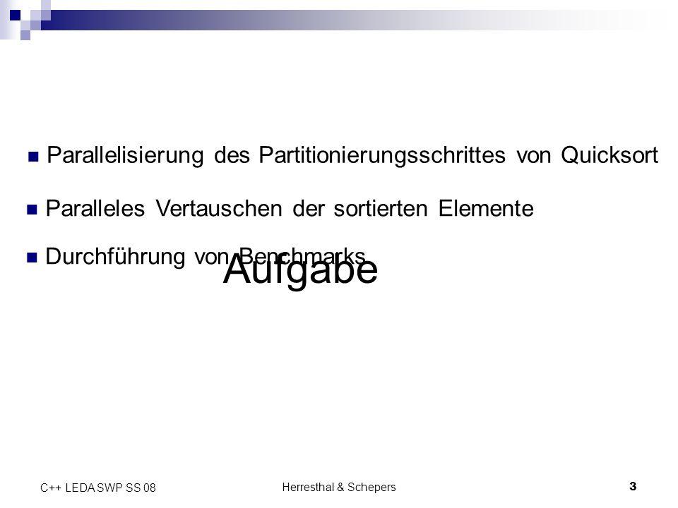 Herresthal & Schepers3 C++ LEDA SWP SS 08 Aufgabe Parallelisierung des Partitionierungsschrittes von Quicksort Paralleles Vertauschen der sortierten E
