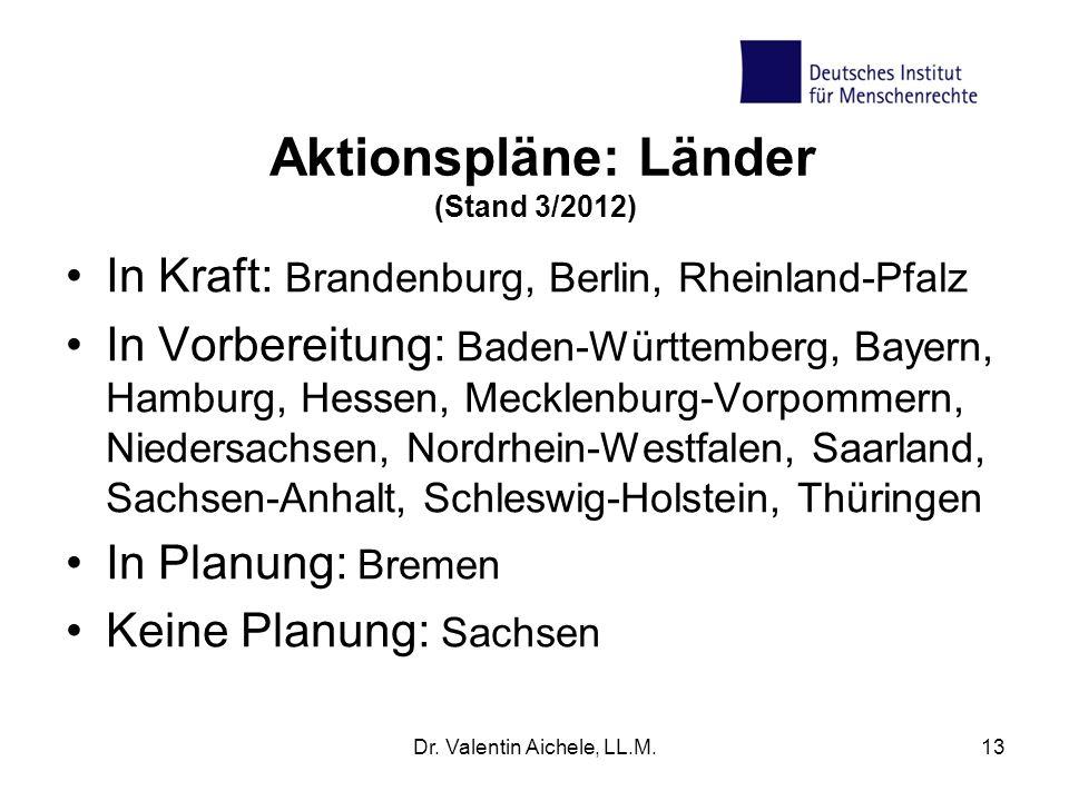 Aktionspläne: Länder (Stand 3/2012) In Kraft: Brandenburg, Berlin, Rheinland-Pfalz In Vorbereitung: Baden-Württemberg, Bayern, Hamburg, Hessen, Meckle