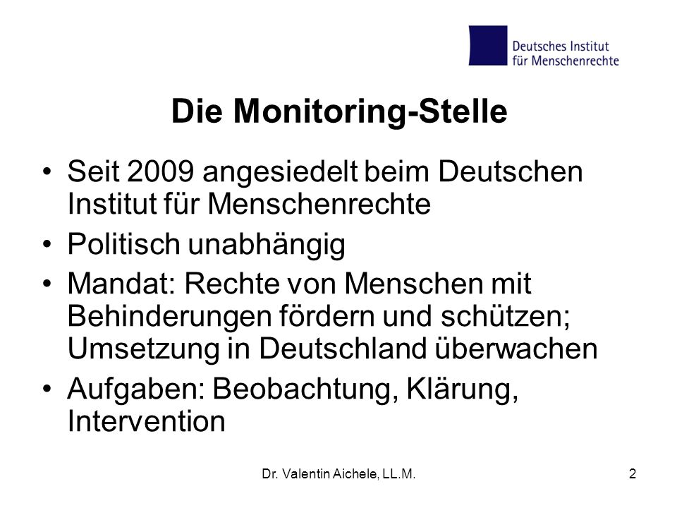 Dr. Valentin Aichele, LL.M.2 Die Monitoring-Stelle Seit 2009 angesiedelt beim Deutschen Institut für Menschenrechte Politisch unabhängig Mandat: Recht