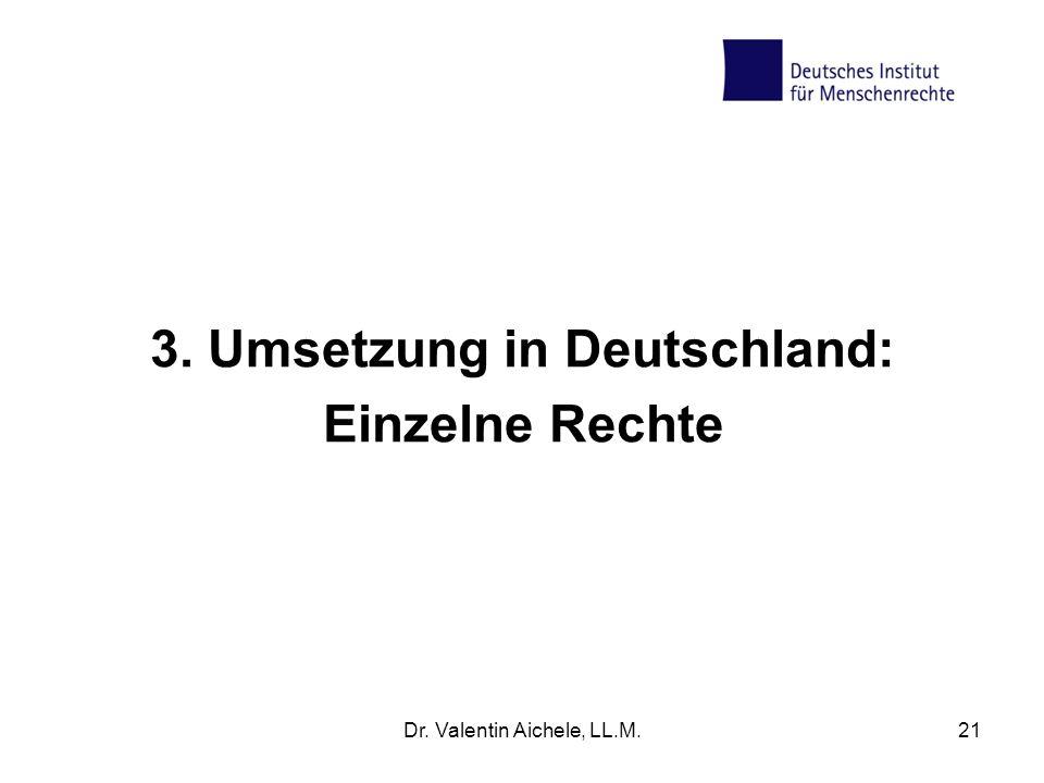 3. Umsetzung in Deutschland: Einzelne Rechte Dr. Valentin Aichele, LL.M.21