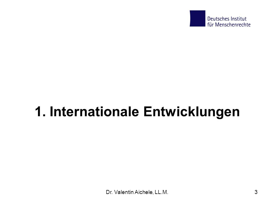 Internationale Anerkennung (Stand: 3/2012) UN-Konvention –Ratifikation: 110 –Signatur: 153 Fakultativprotokoll –Ratifikation: 63 –Signatur: 90 Europäische Union: seit 01.01.2011 Dr.
