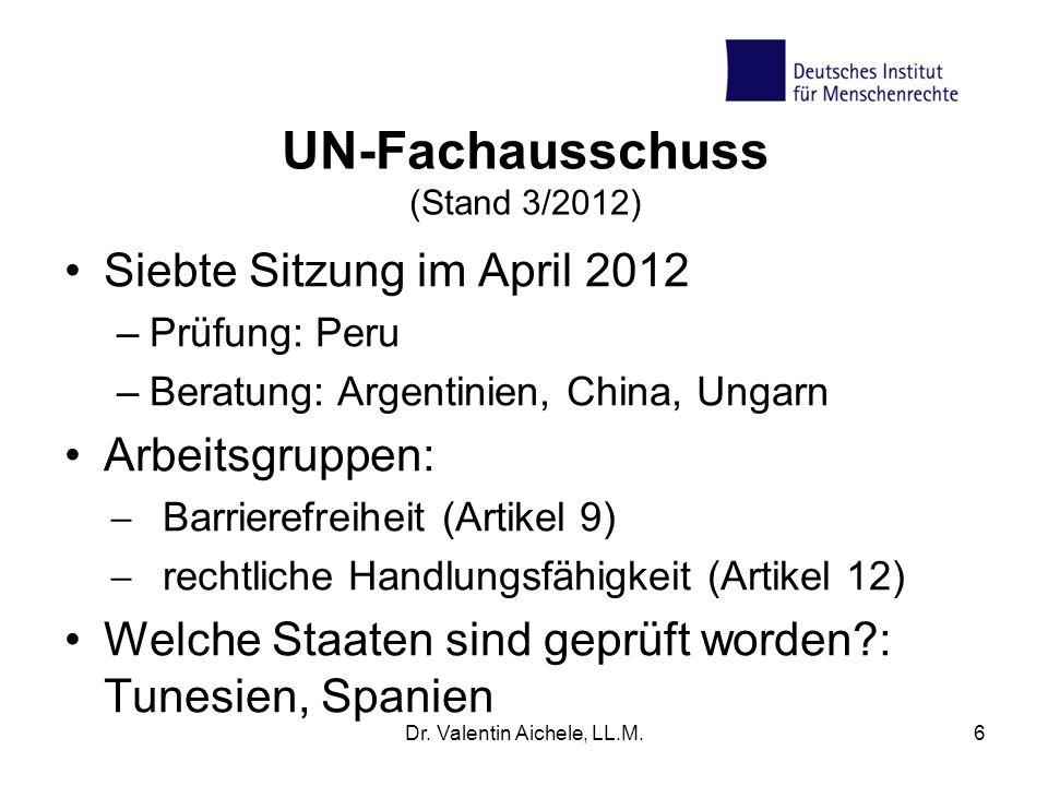 UN-Fachausschuss (Stand 3/2012) Siebte Sitzung im April 2012 –Prüfung: Peru –Beratung: Argentinien, China, Ungarn Arbeitsgruppen: Barrierefreiheit (Ar