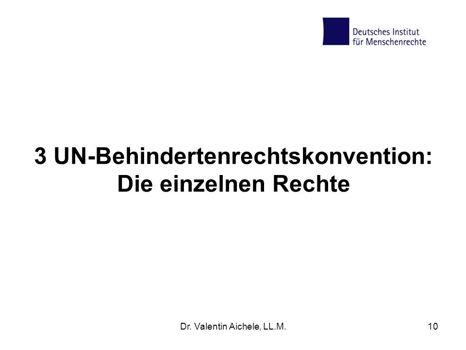 3 UN-Behindertenrechtskonvention: Die einzelnen Rechte Dr. Valentin Aichele, LL.M.10