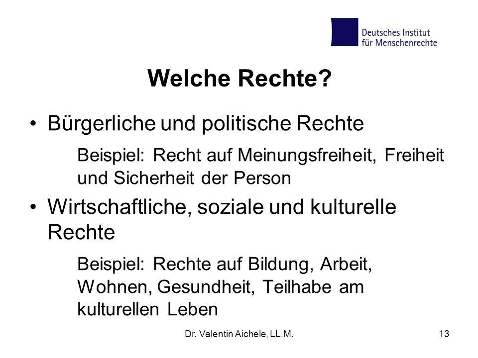 Dr. Valentin Aichele, LL.M.13 Welche Rechte? Bürgerliche und politische Rechte Beispiel: Recht auf Meinungsfreiheit, Freiheit und Sicherheit der Perso