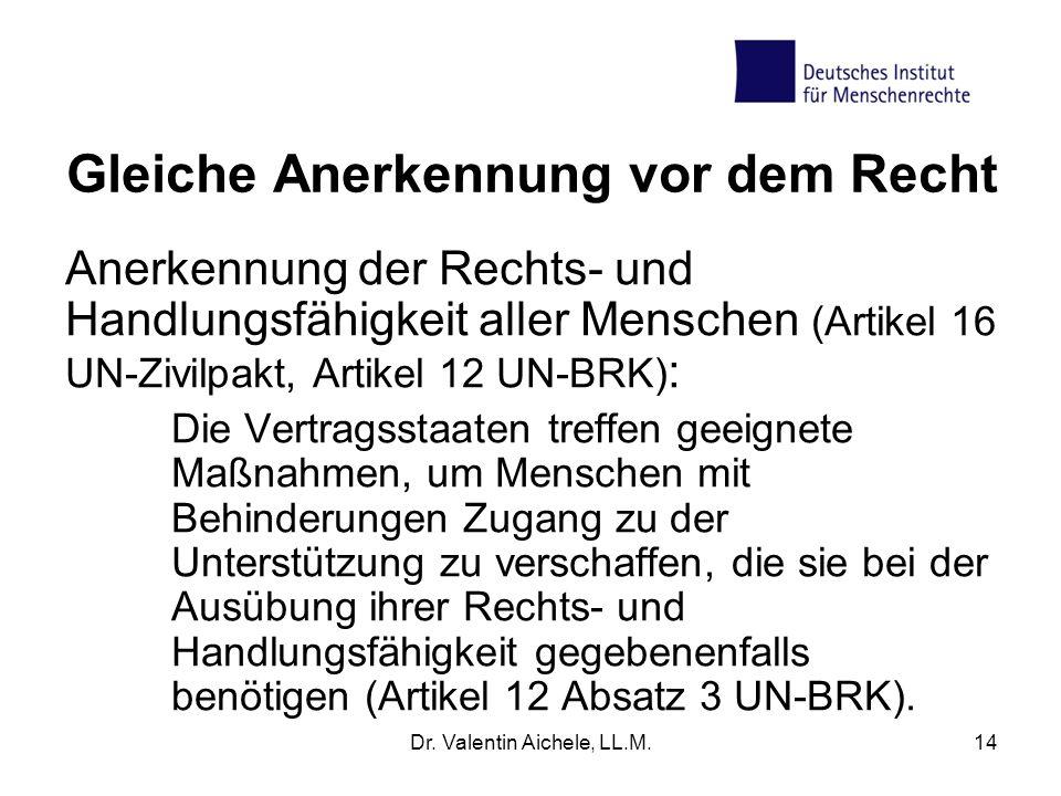 Dr. Valentin Aichele, LL.M.14 Gleiche Anerkennung vor dem Recht Anerkennung der Rechts- und Handlungsfähigkeit aller Menschen (Artikel 16 UN-Zivilpakt
