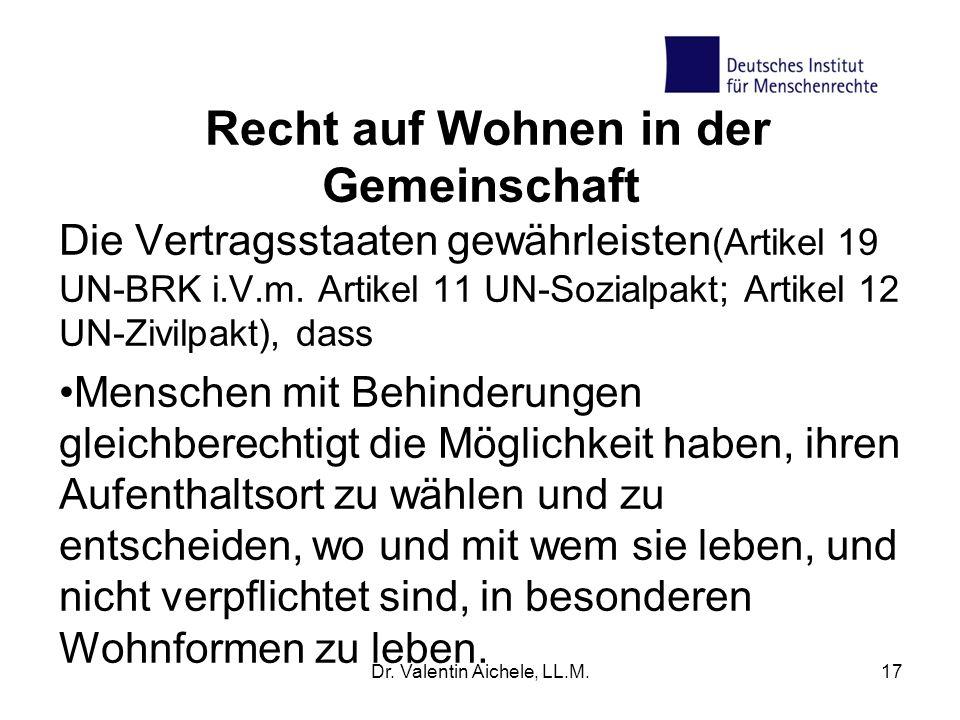 Dr. Valentin Aichele, LL.M.17 Recht auf Wohnen in der Gemeinschaft Die Vertragsstaaten gewährleisten (Artikel 19 UN-BRK i.V.m. Artikel 11 UN-Sozialpak