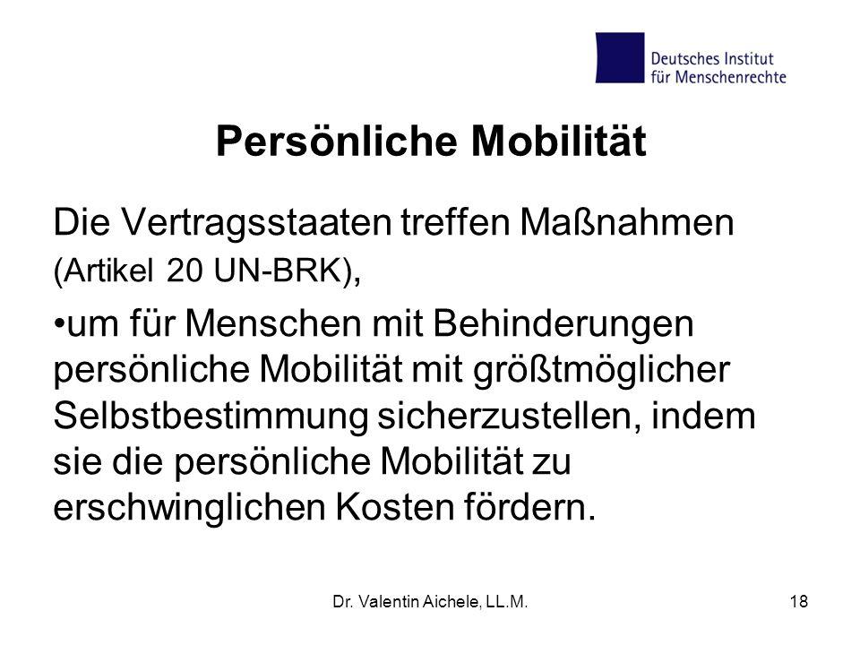 Persönliche Mobilität Die Vertragsstaaten treffen Maßnahmen (Artikel 20 UN-BRK), um für Menschen mit Behinderungen persönliche Mobilität mit größtmögl